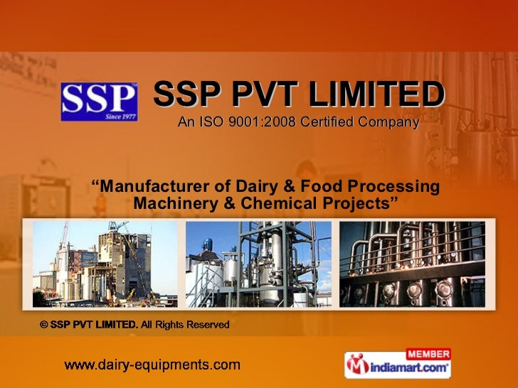 """ Manufacturer of Dairy & Food Processing Machinery & Chemical Projects"" SSP PVT LIMITED An ISO 9001:2008 Certified Company"
