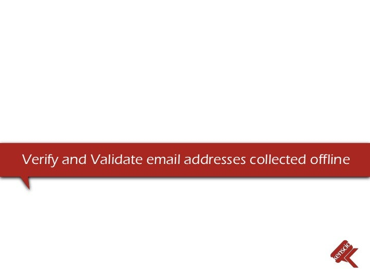 Verify and Validate email addresses collected offline