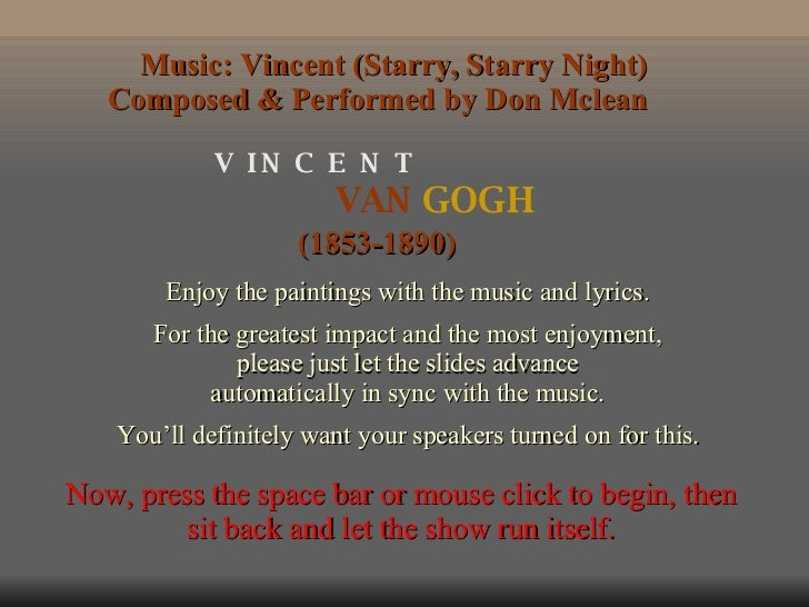 VAN  GOGH V  I N  C  E  N  T (1853-1890) Enjoy the paintings with the music and lyrics. For the greatest impact and the mo...
