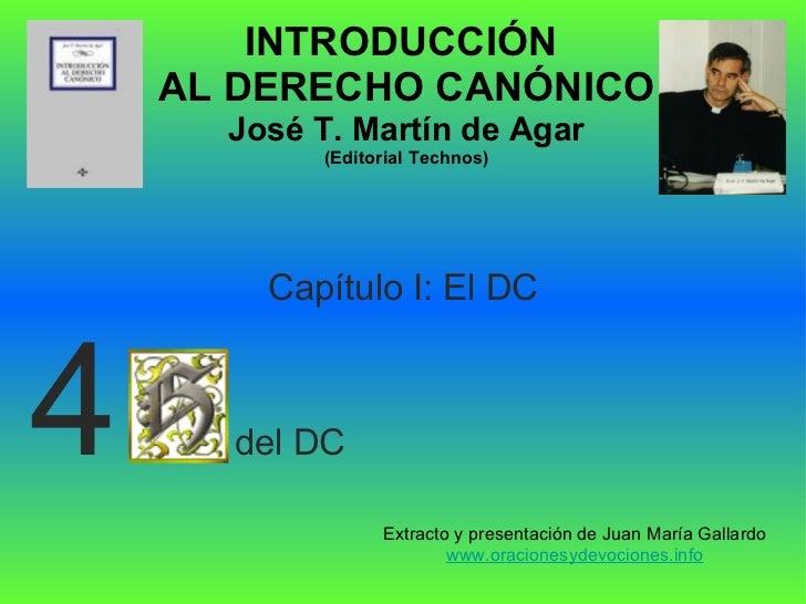 INTRODUCCIÓN  AL DERECHO CANÓNICO José T. Martín de Agar (Editorial Technos) Extracto y presentación de Juan María Gallard...