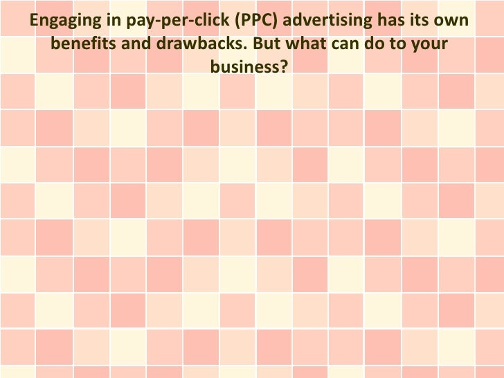 Engaging in pay-per-click (PPC) advertising has its own  benefits and drawbacks. But what can do to your                  ...