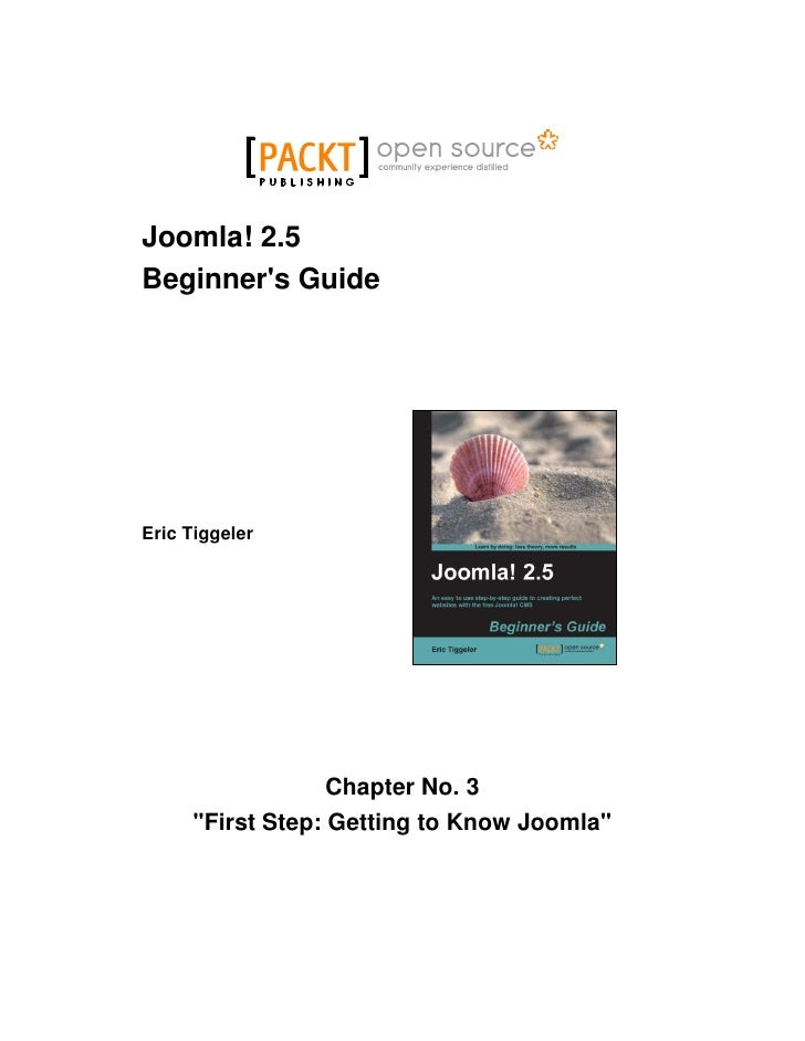 "Joomla! 2.5Beginners GuideEric Tiggeler                  Chapter No. 3     ""First Step: Getting to Know Joomla"""