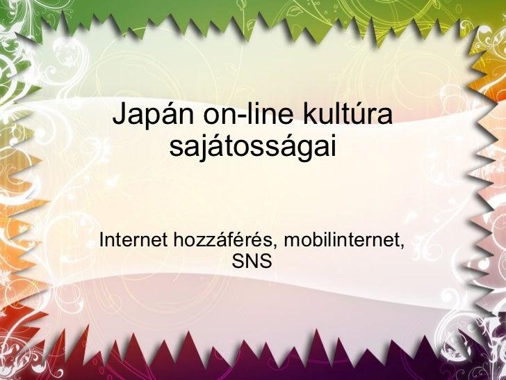 Japán on-line kultúra sajátosságai Internet hozzáférés, mobilinternet, SNS