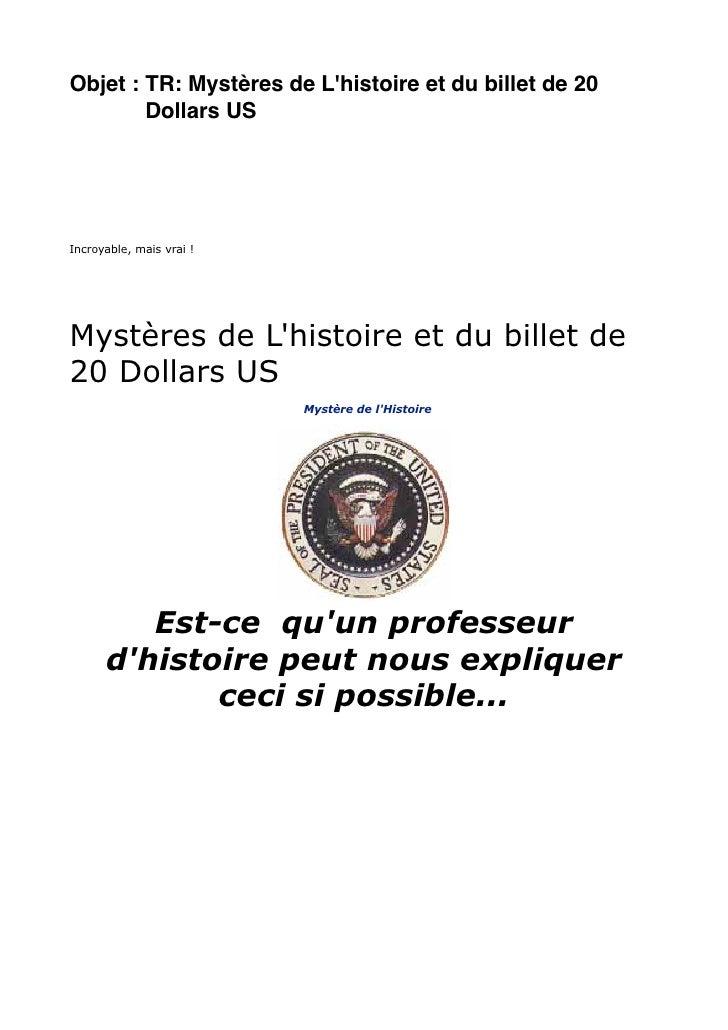 Objet : TR: Mystères de Lhistoire et du billet de 20        Dollars USIncroyable, mais vrai !Mystères de Lhistoire et du b...