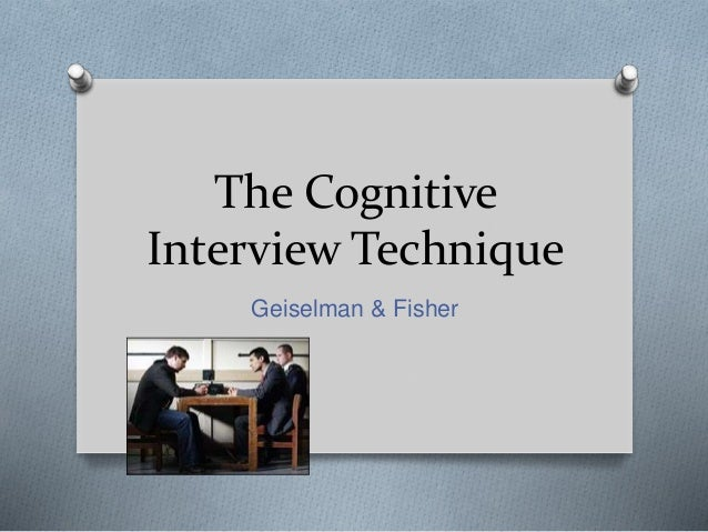 The Cognitive Interview Technique Geiselman & Fisher