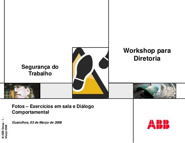 ©ABBGroup-1- Março2008 ©ABBGroup-1- Março2008 Segurança do Trabalho Fotos – Exercícios em sala e Diálogo Comportamental Gu...
