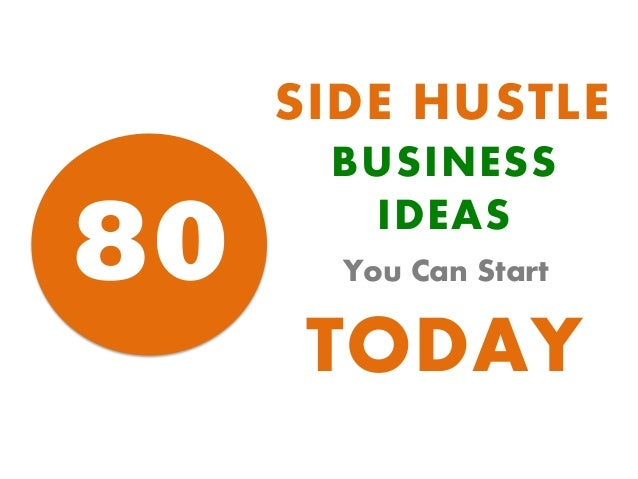 SIDE HUSTLE 80 BUSINESS IDEAS You Can Start TODAY