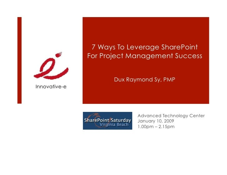 7 Ways To Leverage SharePoint                For Project Management Success                         Dux Raymond Sy, PMP In...