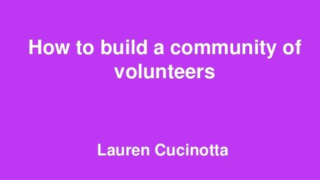 How to build a community of volunteers Lauren Cucinotta