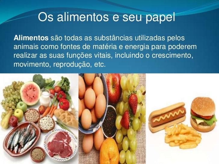 Os alimentos e seupapel<br />Alimentos são todas as substâncias utilizadas pelos animais como fontes de matéria e energia ...