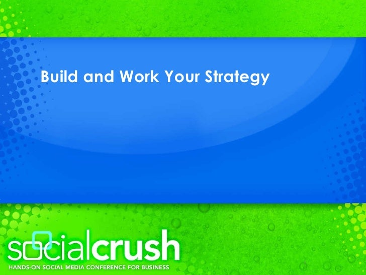 Build and Work Your Strategy Kevin Dean   SocialCrush  @kevinjdean