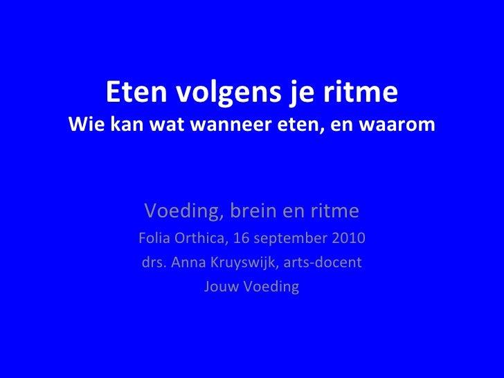 Eten volgens je ritme Wie kan wat wanneer eten, en waarom Voeding, brein en ritme Folia Orthica, 16 september 2010 drs. An...