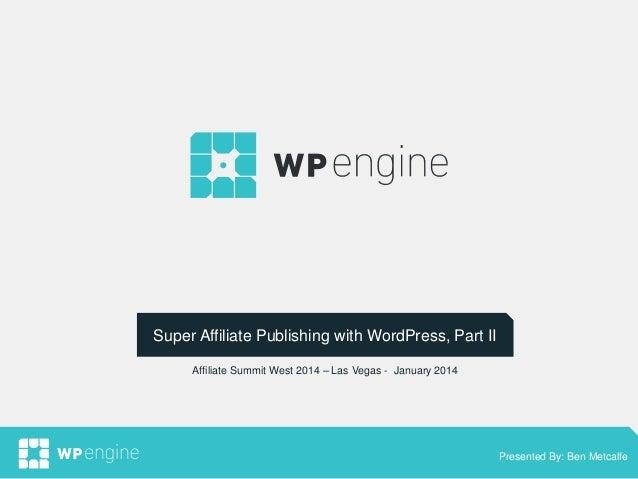v  Super Affiliate Publishing with WordPress, Part II v Affiliate Summit West 2014 – Las Vegas - January 2014  September 2...