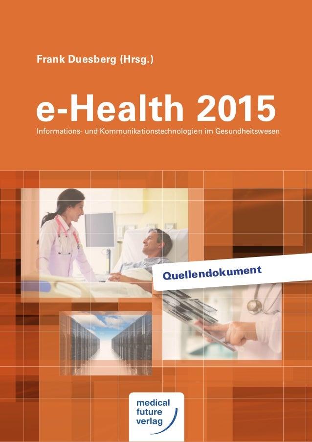 e-Health 2015 Frank Duesberg (Hrsg.) Informations- und Kommunikationstechnologien im Gesundheitswesen Quellendokument
