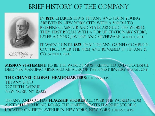 "tiffany co mission statement The official company mission statement is, ""to be the world's most respected and successful designer, manufacturer and retailer of the finest jewelry however, they also have other company."