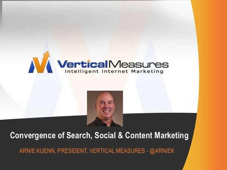 Convergence of Search, Social & Content Marketing<br />Arnie Kuenn, president, vertical Measures - @arniek<br />
