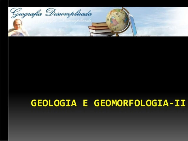 GEOLOGIA E GEOMORFOLOGIA-II