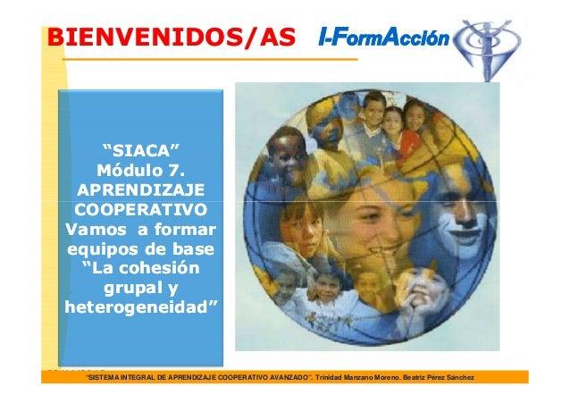 """BIENVENIDOS/AS        """"SIACA""""       Módulo 7.     APRENDIZAJE     COOPERATIVO    Vamos a formar    equipos de base      """"L..."""
