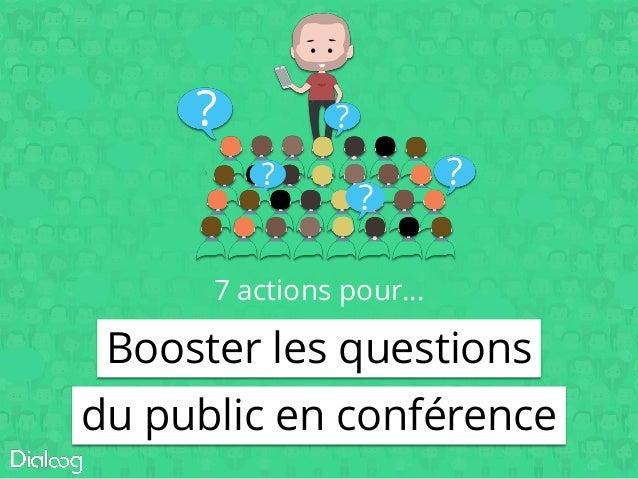 Booster les questions du public en conférence 7 actions pour…