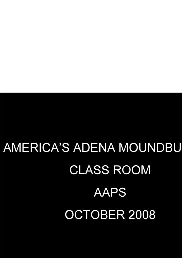 AMERICA'S ADENA MOUNDBUILERS CLASS ROOM AAPS OCTOBER 2008