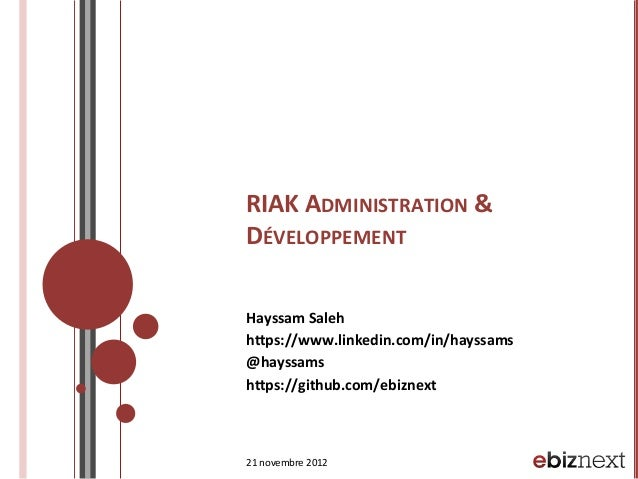 RIAK	   ADMINISTRATION	   &	    DÉVELOPPEMENT	    Hayssam	   Saleh	    h:ps://www.linkedin.com/in/hayssams	    @hayssams	 ...
