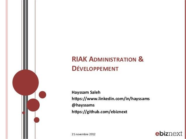 RIAK  ADMINISTRATION  &   DÉVELOPPEMENT   Hayssam  Saleh   h:ps://www.linkedin.com/in/hayssams   @hayssams ...