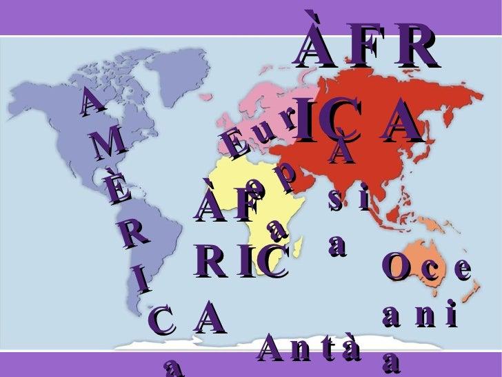 ÀFRICA A M È R I C a Àsia Oceania Antàrtida Europa ÀFRICA