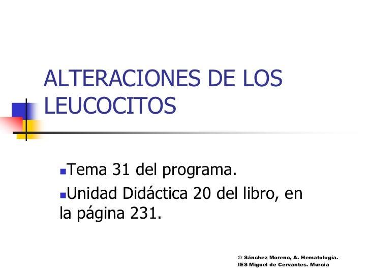 ALTERACIONES DE LOSLEUCOCITOS Tema 31 del programa. Unidad Didáctica 20 del libro, en la página 231.                    ...
