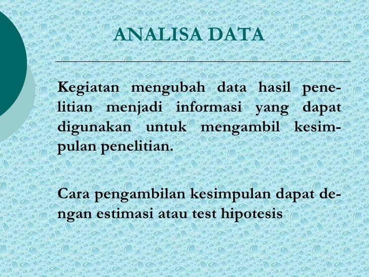 ANALISA DATA <ul><li>Kegiatan mengubah data hasil pene-litian menjadi informasi yang dapat digunakan untuk mengambil kesim...