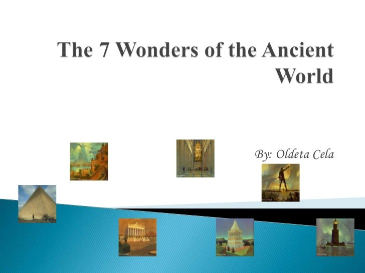 The7 Wonders of the Ancient World<br />By: OldetaCela<br />