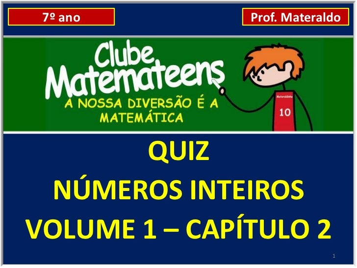 7º ano        Prof. Materaldo       QUIZ NÚMEROS INTEIROSVOLUME 1 – CAPÍTULO 2                            1