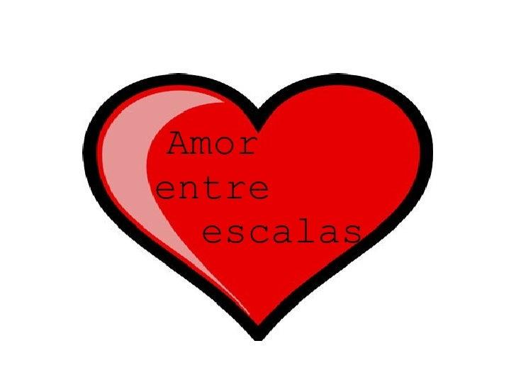 Amorentre  escalas