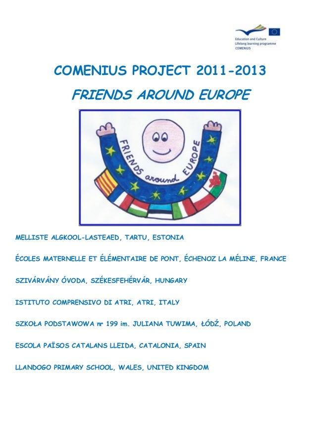 COMENIUS PROJECT 2011-2013FRIENDS AROUND EUROPEMELLISTE ALGKOOL-LASTEAED, TARTU, ESTONIAÉCOLES MATERNELLE ET ÉLÉMENTAIRE D...