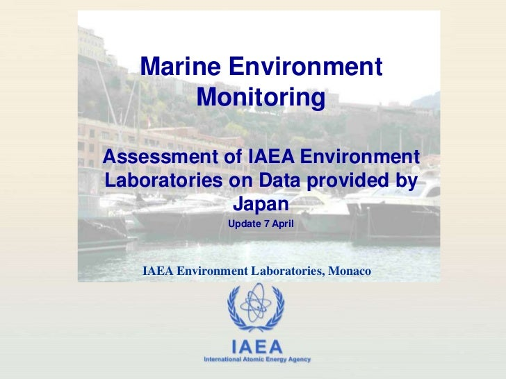 Marine Environment Monitoring<br />Assessment of IAEA Environment Laboratories on Data provided by Japan<br />Update 7 Apr...
