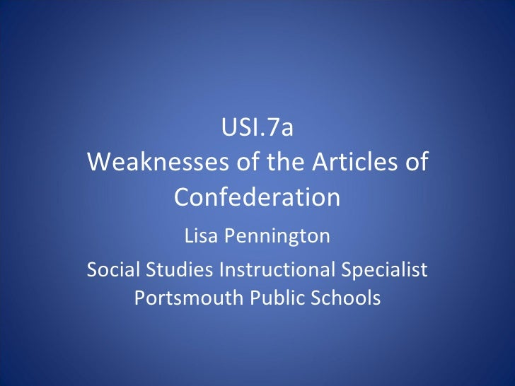 USI.7a Weaknesses of the Articles of Confederation Lisa Pennington Social Studies Instructional Specialist Portsmouth Publ...