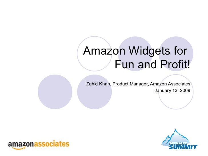 Amazon Widgets for  Fun and Profit! Zahid Khan, Product Manager, Amazon Associates January 13, 2009
