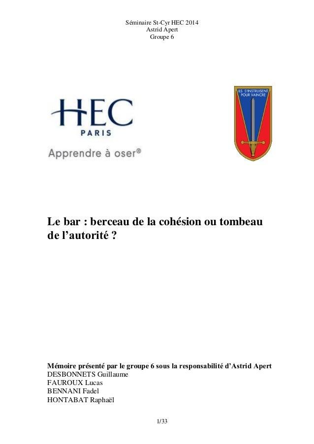 Séminaire St-Cyr HEC 2014 Astrid Apert Groupe 6 1/33 Le bar : berceau de la cohésion ou tombeau de l'autorité ? Mémoire pr...
