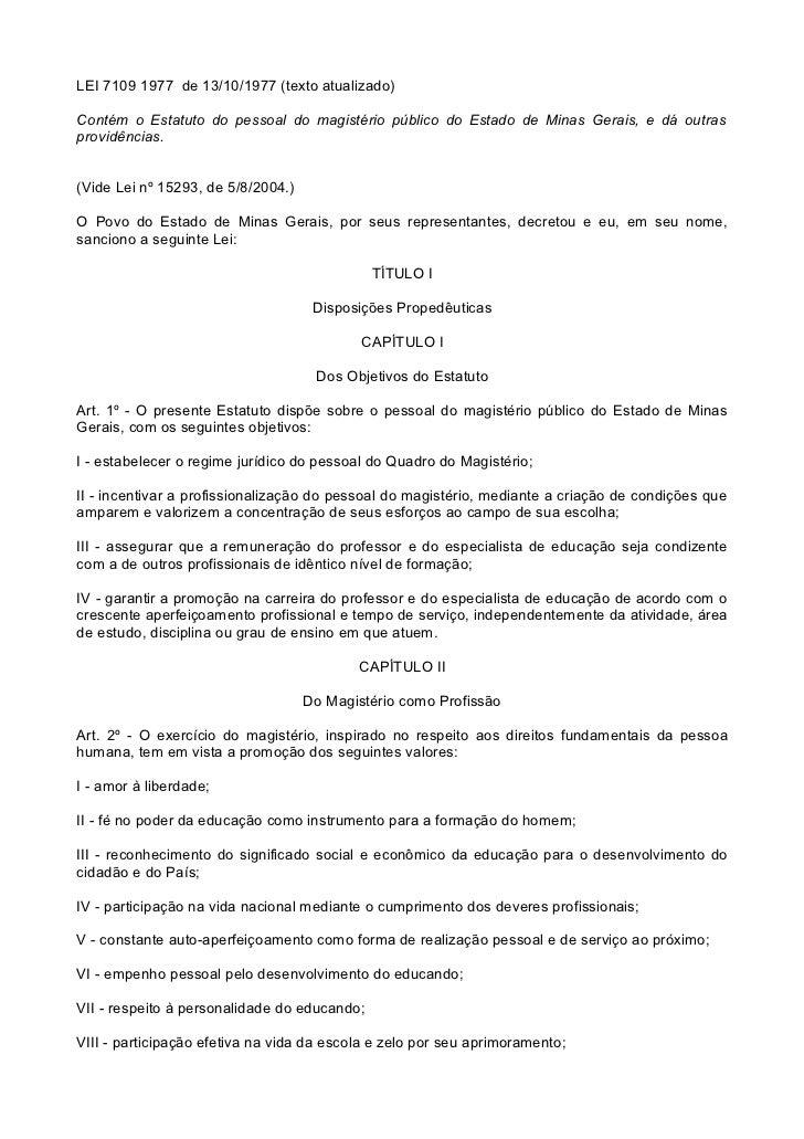 LEI 7109 1977 de 13/10/1977 (texto atualizado)Contém o Estatuto do pessoal do magistério público do Estado de Minas Gerais...