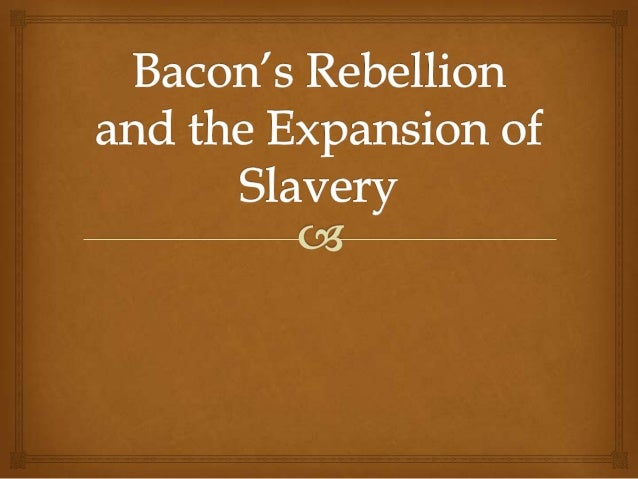 7) bacon gçös rebellion and the expansion of slavery