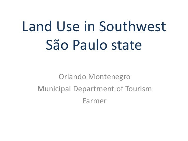 Land Use in Southwest   São Paulo state       Orlando Montenegro  Municipal Department of Tourism              Farmer