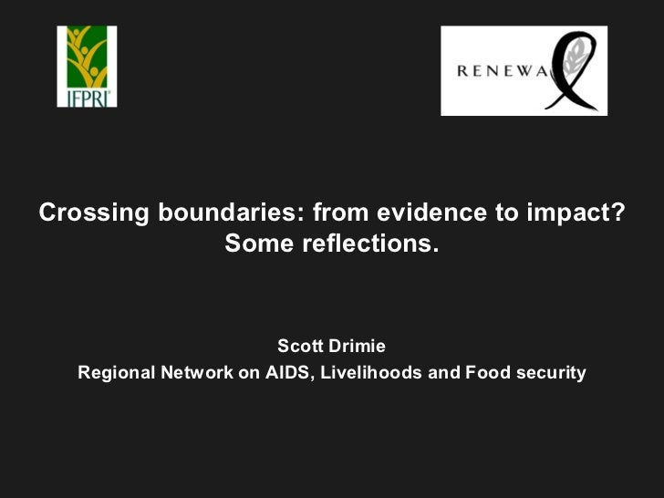 Crossing boundaries: from evidence to impact?             Some reflections.                       Scott Drimie  Regional N...