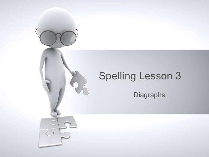 Spelling Lesson 3       Diagraphs