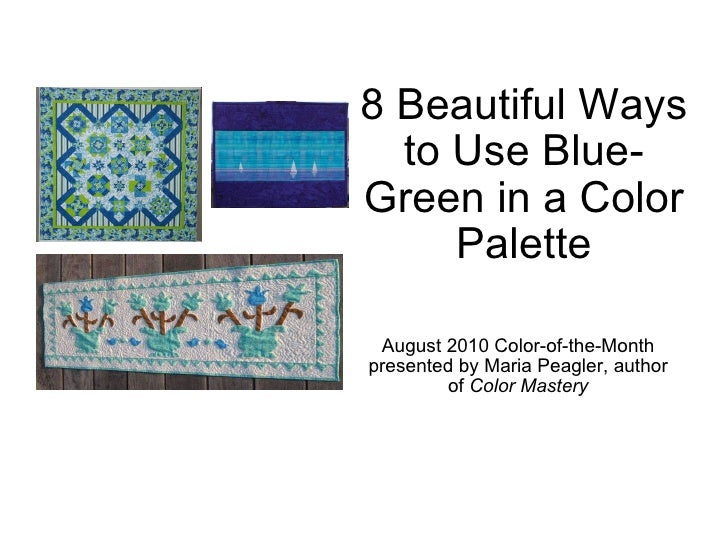 8 Beautiful Ways to Use Blue-Green in a Color Palette August 2010 Color-of-the-Month presented by Maria Peagler, author of...