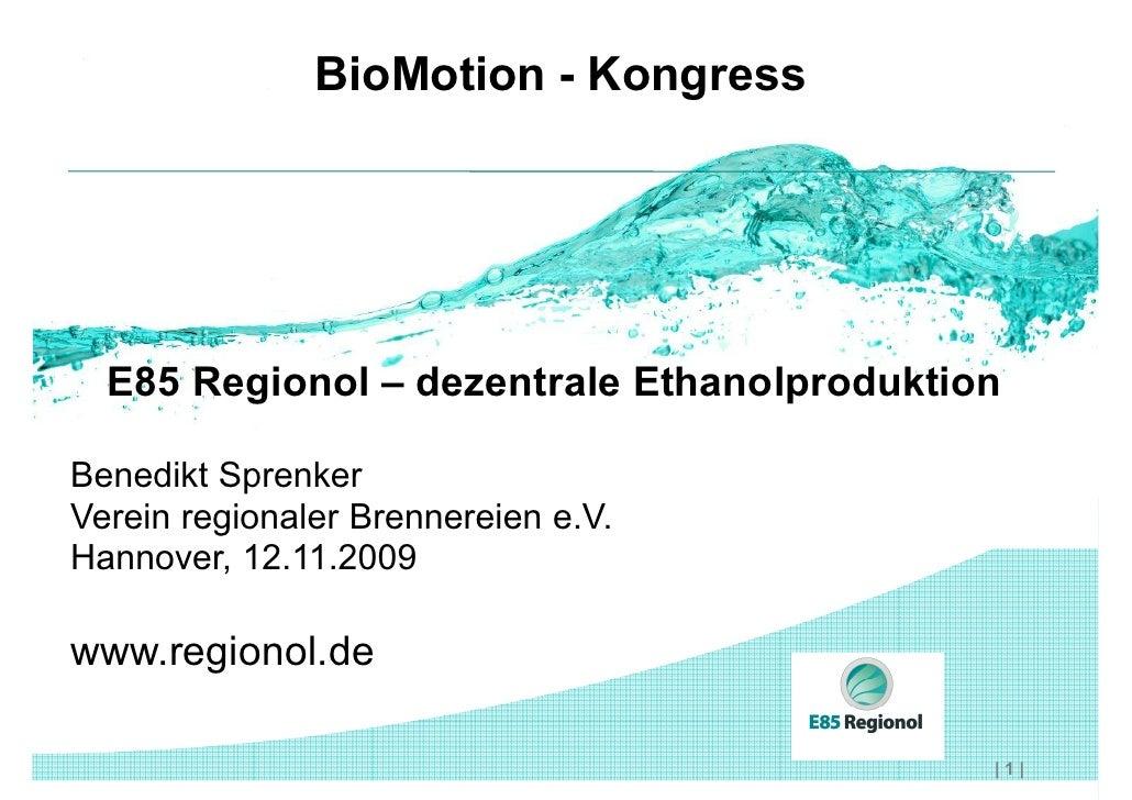BioMotion - Kongress       E85 Regionol – dezentrale Ethanolproduktion  Benedikt Sprenker Verein regionaler Brennereien e....