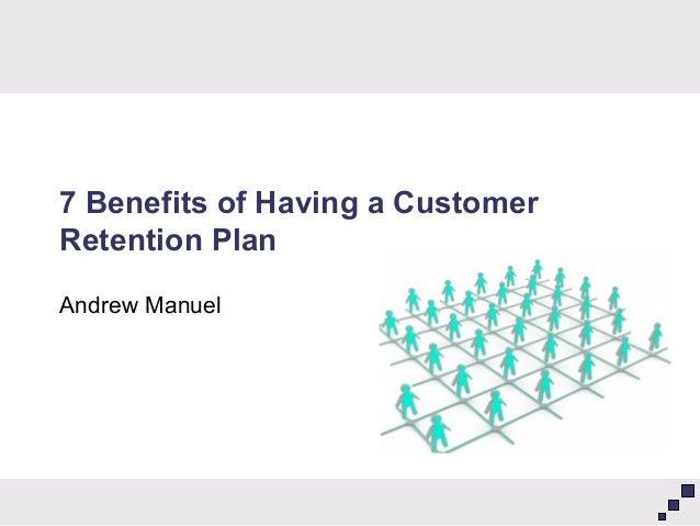 7 Benefits of Having a Customer Retention Plan Andrew Manuel
