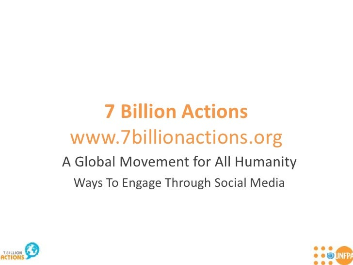 7 Billion Actionswww.7billionactions.org<br />A Global Movement for All Humanity<br />Ways To Engage Through Social Media<...