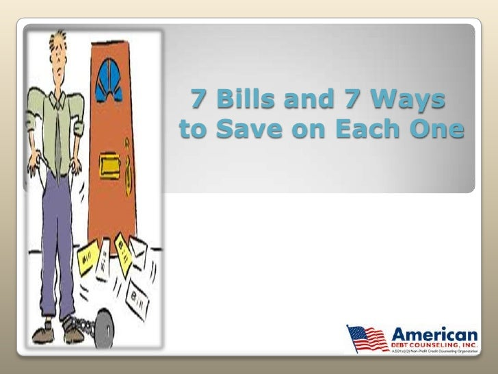 7 bills and 7 ways to save