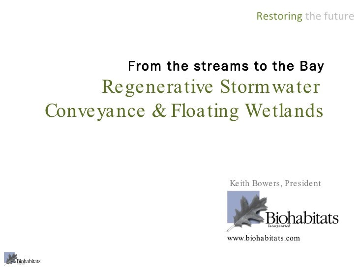 From the streams to the Bay Regenerative Stormwater  Conveyance & Floating Wetlands Keith Bowers, President www.biohabitat...