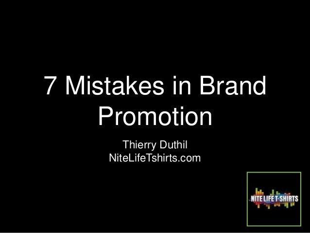7 Mistakes in Brand Promotion Thierry Duthil NiteLifeTshirts.com