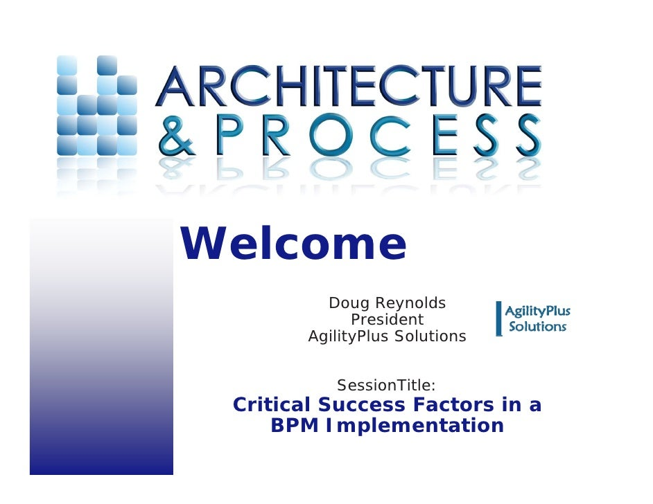 Welcome           Doug Reynolds               President         AgilityPlus Solutions              SessionTitle:  Critical...